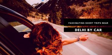 Fascinating short trips near Delhi by car